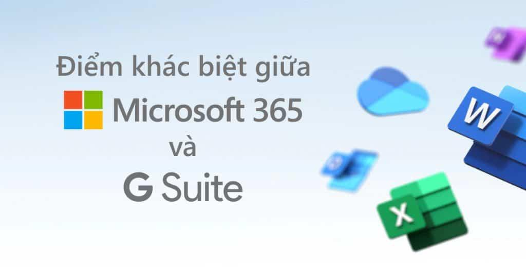 Microsoft 365 và G Suite giải pháp nào tốt hơn?